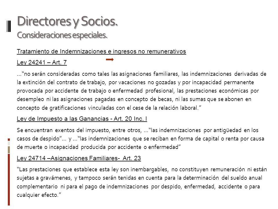 Directores y Socios. Consideraciones especiales. Tratamiento de Indemnizaciones e ingresos no remunerativos Ley 24241 – Art. 7 …no serán consideradas