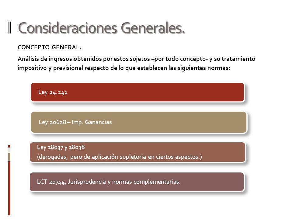 Consideraciones Generales. CONCEPTO GENERAL. Análisis de ingresos obtenidos por estos sujetos –por todo concepto- y su tratamiento impositivo y previs