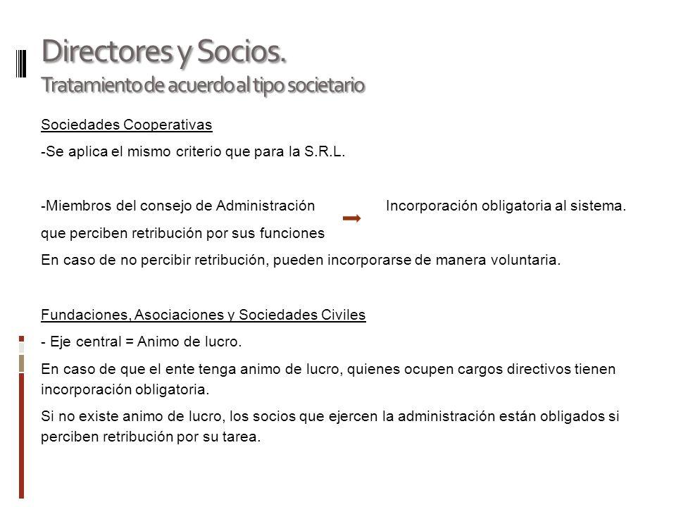 Directores y Socios. Tratamiento de acuerdo al tipo societario Sociedades Cooperativas - Se aplica el mismo criterio que para la S.R.L. - Miembros del