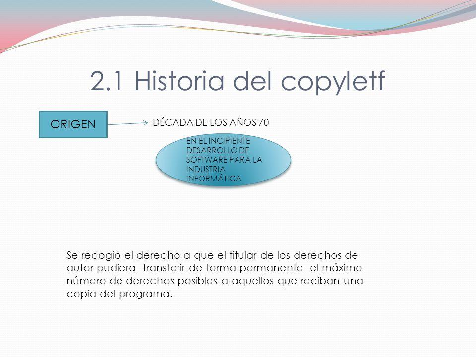 2.Copyleft Son un grupo de licencias cuyo objetivo es garantizar que cada persona que recibe una copia de una obra pueda usar, modificar y redistribuir el trabajo y las versiones que derivan de él.