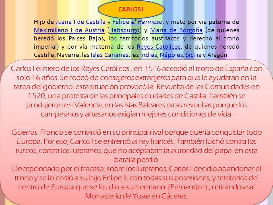 Carlos I el nieto de los Reyes Católicos, en 1516 accedió al trono de España con solo 16 años. Se rodeó de consejeros extranjeros para que le ayudaran