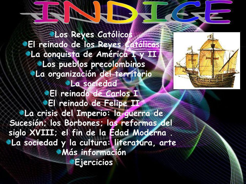 Los Reyes Católicos El reinado de los Reyes Católicos La conquista de América I y II Los pueblos precolombinos La organización del territorio La socie