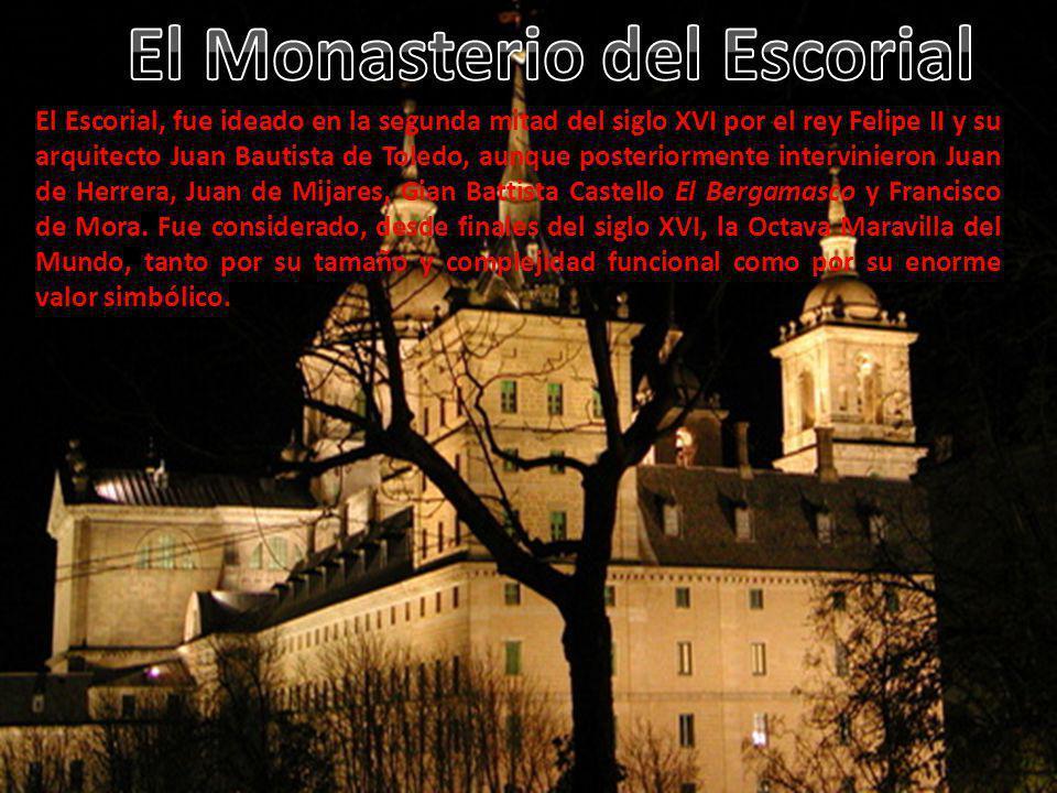El Escorial, fue ideado en la segunda mitad del siglo XVI por el rey Felipe II y su arquitecto Juan Bautista de Toledo, aunque posteriormente intervinieron Juan de Herrera, Juan de Mijares, Gian Battista Castello El Bergamasco y Francisco de Mora.