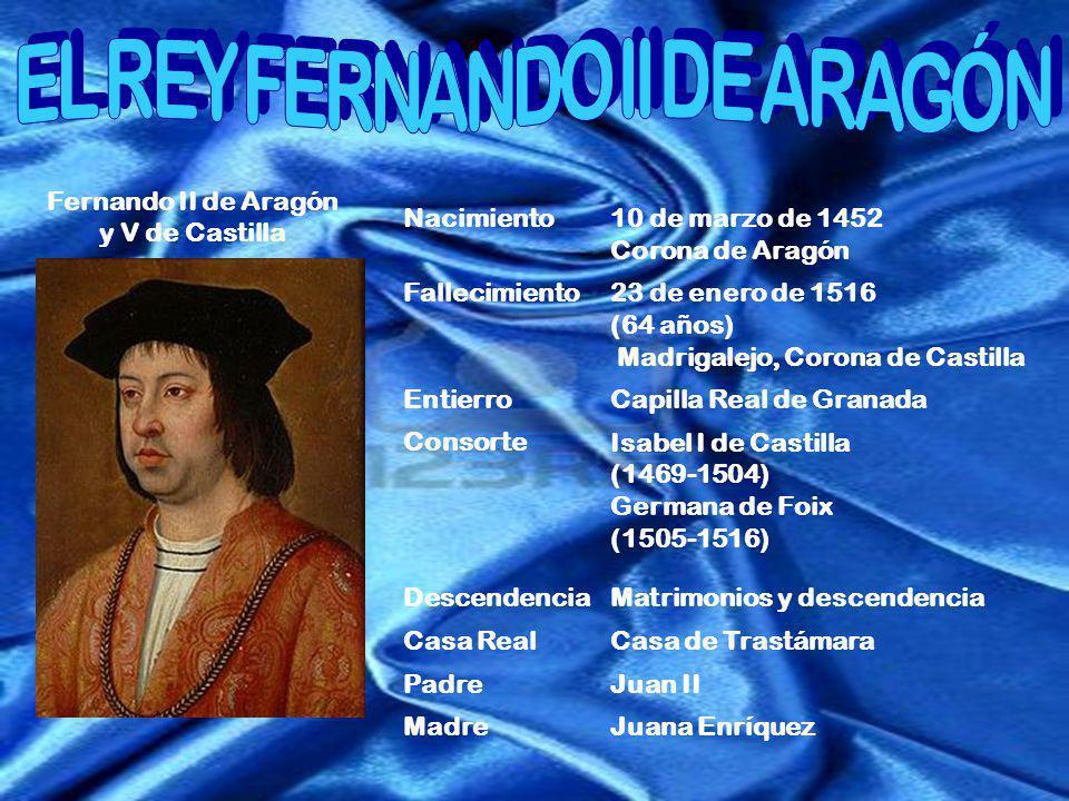 Fernando II de Aragón y V de Castilla Nacimiento10 de marzo de 1452 Corona de Aragón Fallecimiento23 de enero de 1516 (64 años) Madrigalejo, Corona de