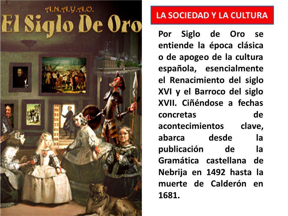 Por Siglo de Oro se entiende la época clásica o de apogeo de la cultura española, esencialmente el Renacimiento del siglo XVI y el Barroco del siglo X