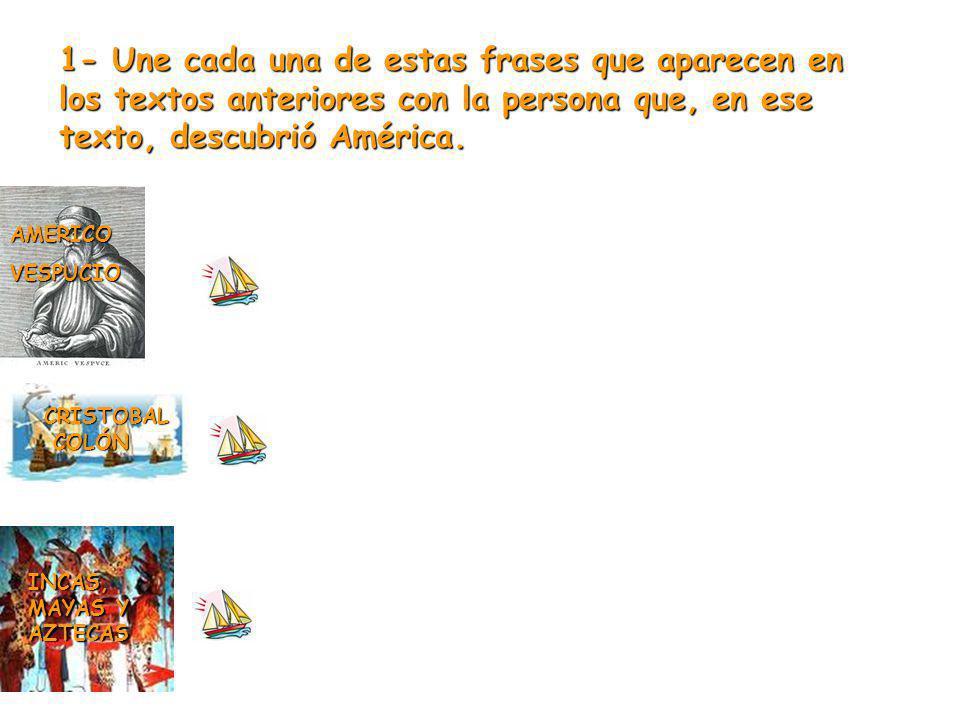 1- Une cada una de estas frases que aparecen en los textos anteriores con la persona que, en ese texto, descubrió América.