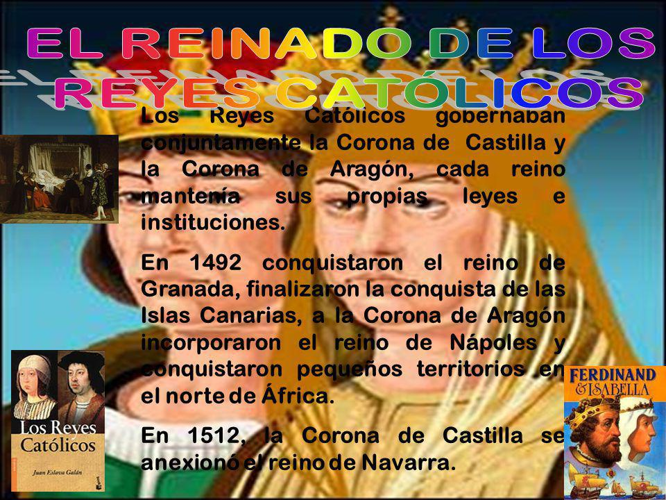 Los Reyes Católicos gobernaban conjuntamente la Corona de Castilla y la Corona de Aragón, cada reino mantenía sus propias leyes e instituciones.