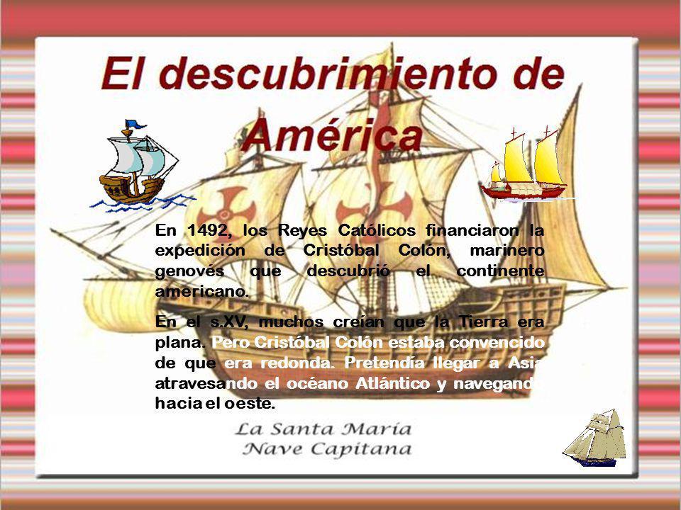 En 1492, los Reyes Católicos financiaron la expedición de Cristóbal Colón, marinero genovés que descubrió el continente americano. En el s.XV, muchos