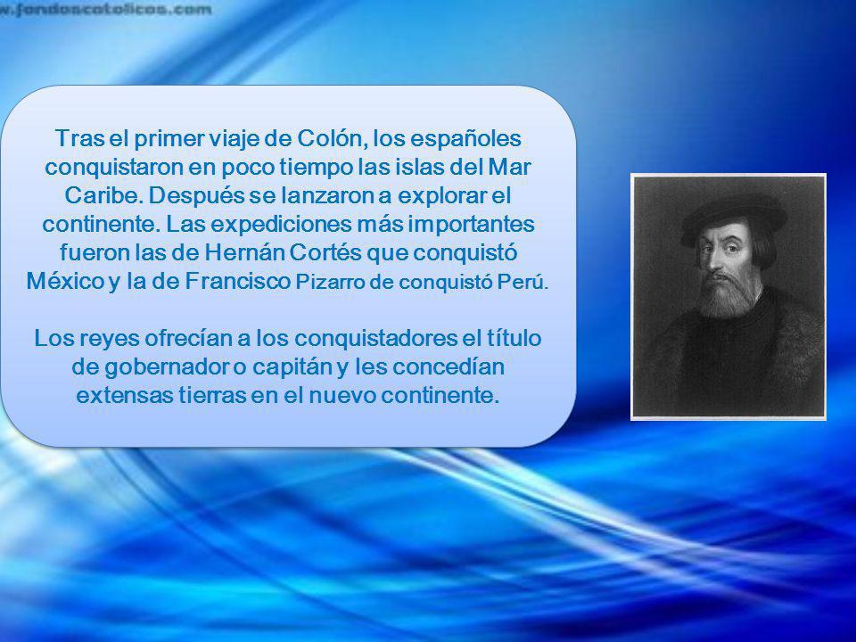 Tras el primer viaje de Colón, los españoles conquistaron en poco tiempo las islas del Mar Caribe. Después se lanzaron a explorar el continente. Las e