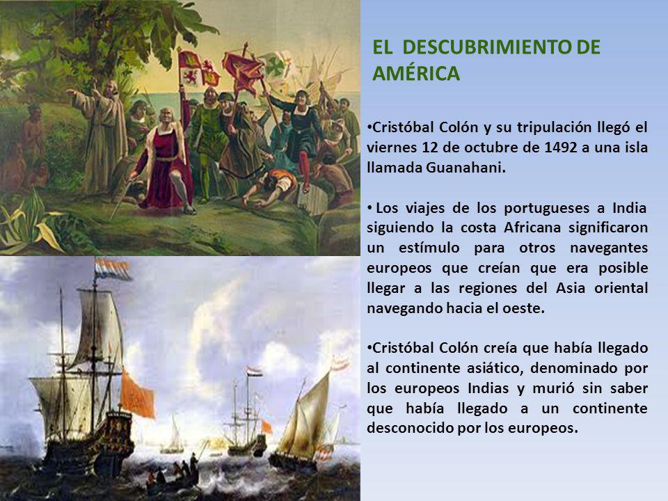 Cristóbal Colón y su tripulación llegó el viernes 12 de octubre de 1492 a una isla llamada Guanahani. Los viajes de los portugueses a India siguiendo