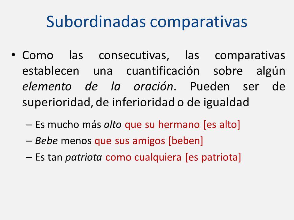 Como las consecutivas, las comparativas establecen una cuantificación sobre algún elemento de la oración. Pueden ser de superioridad, de inferioridad