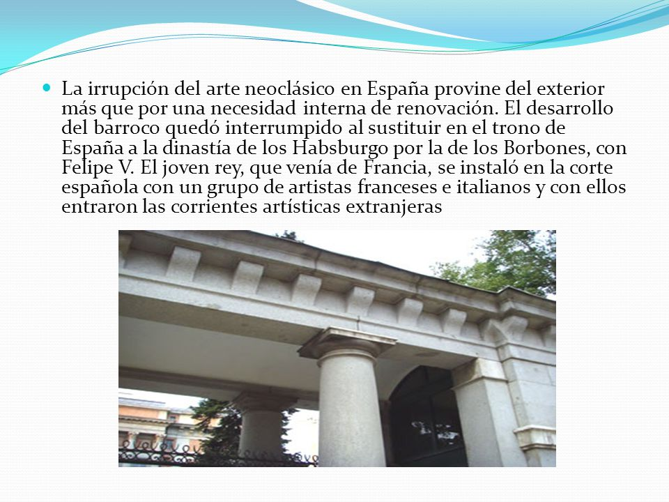 La irrupción del arte neoclásico en España provine del exterior más que por una necesidad interna de renovación. El desarrollo del barroco quedó inter