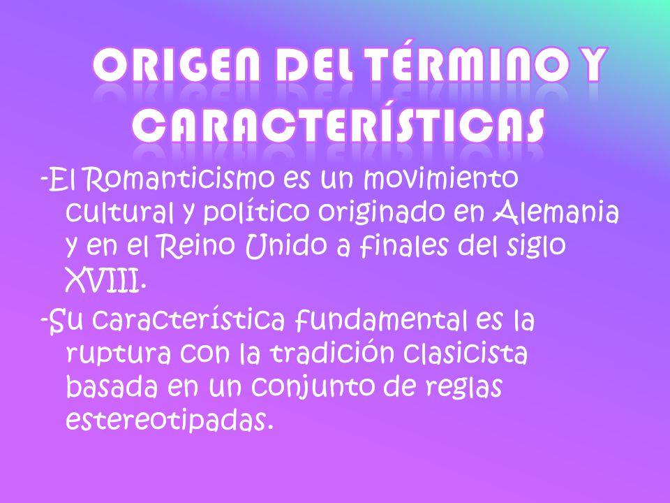 -El Romanticismo es un movimiento cultural y político originado en Alemania y en el Reino Unido a finales del siglo XVIII. -Su característica fundamen