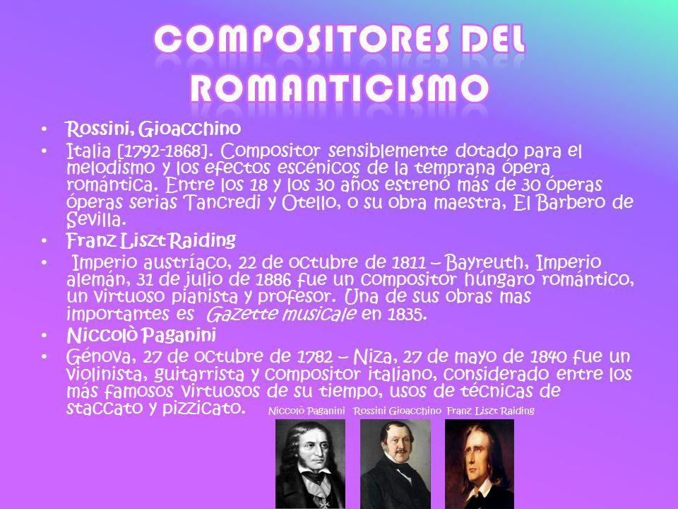 Rossini, Gioacchino Italia [1792-1868]. Compositor sensiblemente dotado para el melodismo y los efectos escénicos de la temprana ópera romántica. Entr