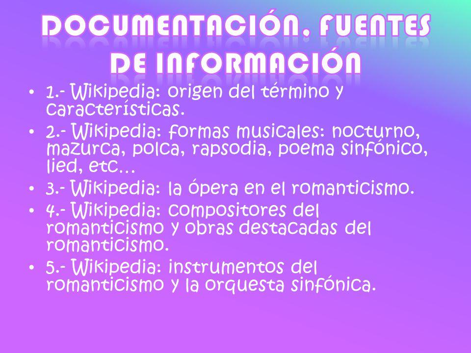 1.- Wikipedia: origen del término y características. 2.- Wikipedia: formas musicales: nocturno, mazurca, polca, rapsodia, poema sinfónico, lied, etc…