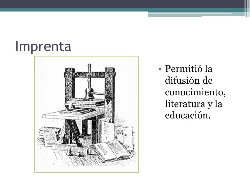 Imprenta Permitió la difusión de conocimiento, literatura y la educación.
