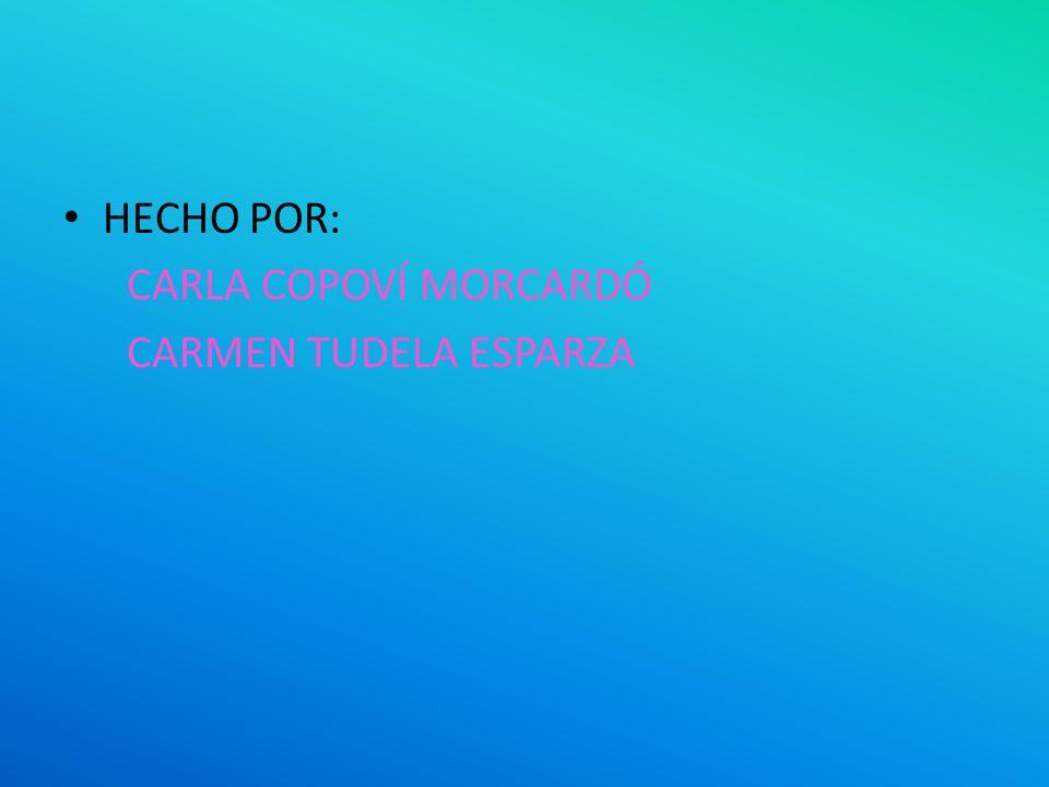 HECHO POR: CARLA COPOVÍ MORCARDÓ CARMEN TUDELA ESPARZA