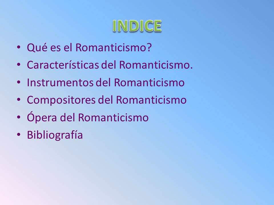 Qué es el Romanticismo? Características del Romanticismo. Instrumentos del Romanticismo Compositores del Romanticismo Ópera del Romanticismo Bibliogra