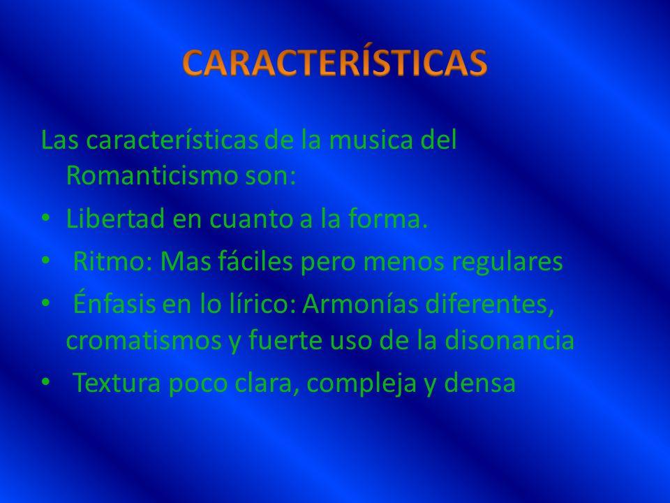 Las características de la musica del Romanticismo son: Libertad en cuanto a la forma. Ritmo: Mas fáciles pero menos regulares Énfasis en lo lírico: Ar
