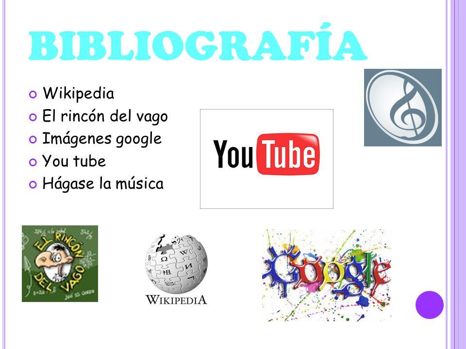 BIBLIOGRAFÍA Wikipedia El rincón del vago Imágenes google You tube Hágase la música