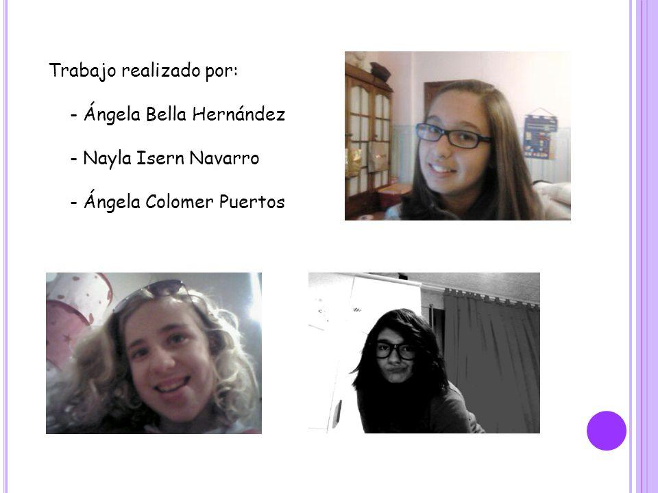 Trabajo realizado por: - Ángela Bella Hernández - Nayla Isern Navarro - Ángela Colomer Puertos
