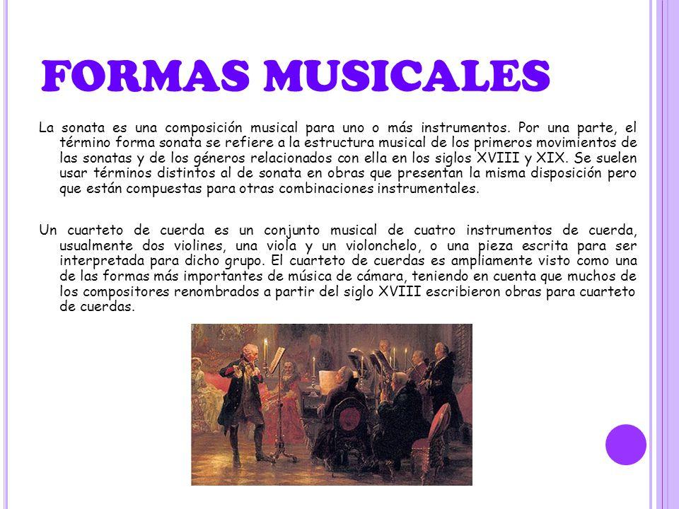 FORMAS MUSICALES La sonata es una composición musical para uno o más instrumentos. Por una parte, el término forma sonata se refiere a la estructura m