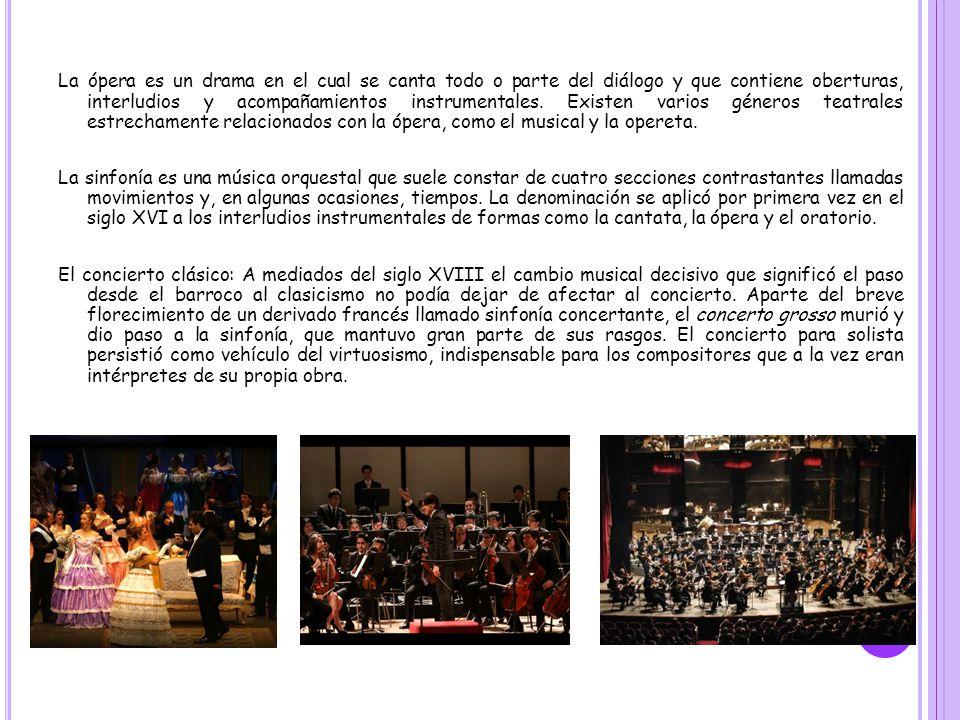 La ópera es un drama en el cual se canta todo o parte del diálogo y que contiene oberturas, interludios y acompañamientos instrumentales. Existen vari