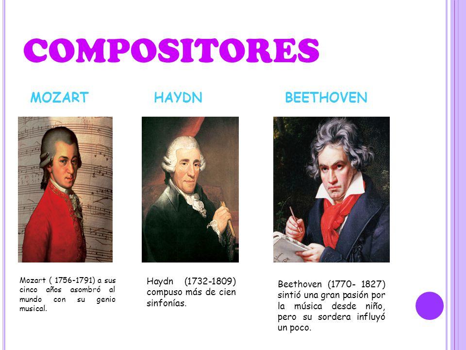 COMPOSITORES Mozart ( 1756-1791) a sus cinco años asombró al mundo con su genio musical. MOZARTHAYDN Haydn (1732-1809) compuso más de cien sinfonías.