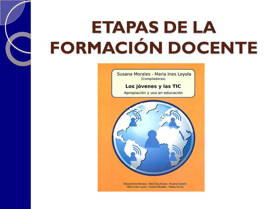 ETAPAS DE LA FORMACIÓN DOCENTE