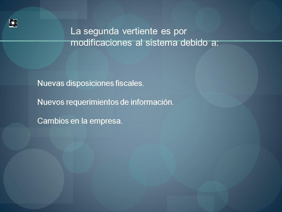La segunda vertiente es por modificaciones al sistema debido a: Nuevas disposiciones fiscales.