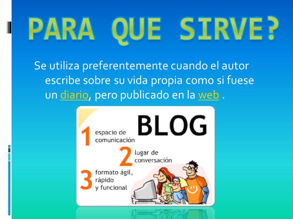 Se utiliza preferentemente cuando el autor escribe sobre su vida propia como si fuese un diario, pero publicado en la web.diarioweb