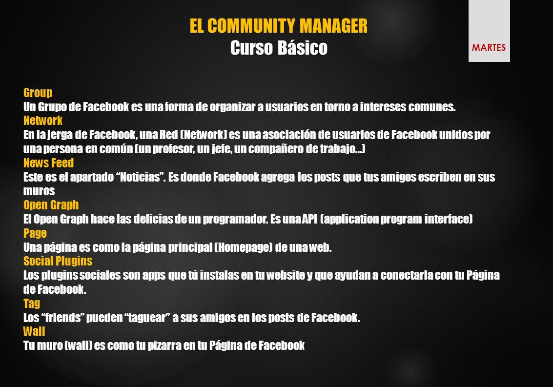 EL COMMUNITY MANAGER Curso Básico MARTES Group Un Grupo de Facebook es una forma de organizar a usuarios en torno a intereses comunes.