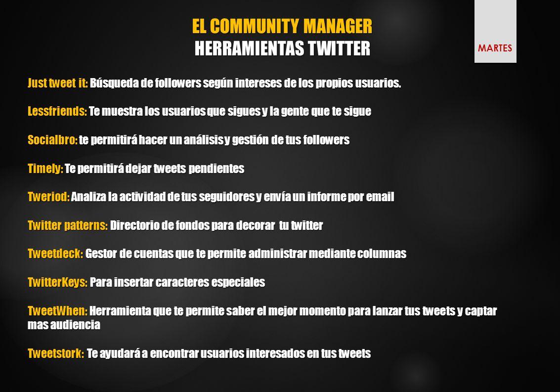 EL COMMUNITY MANAGER HERRAMIENTAS TWITTER Just tweet it: Búsqueda de followers según intereses de los propios usuarios.