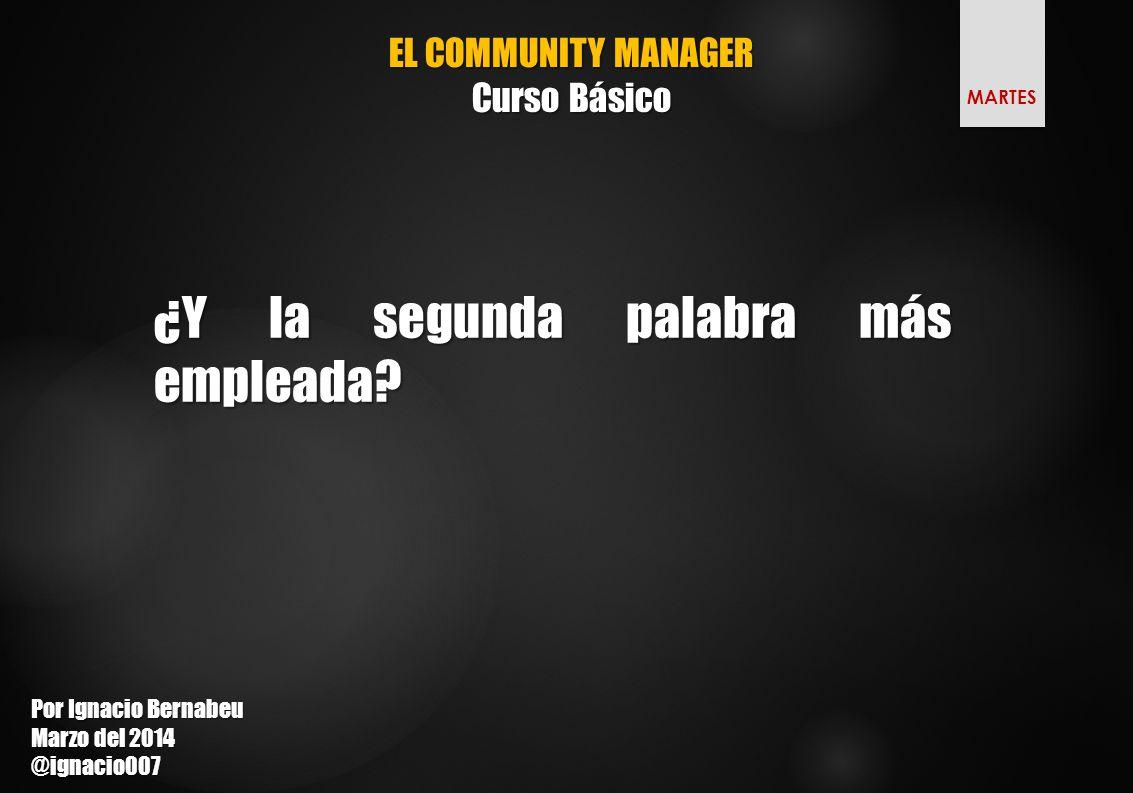 EL COMMUNITY MANAGER Curso Básico ¿Y la segunda palabra más empleada.