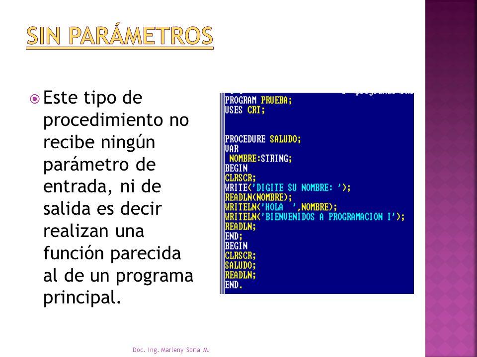 Este tipo de procedimiento no recibe ningún parámetro de entrada, ni de salida es decir realizan una función parecida al de un programa principal.