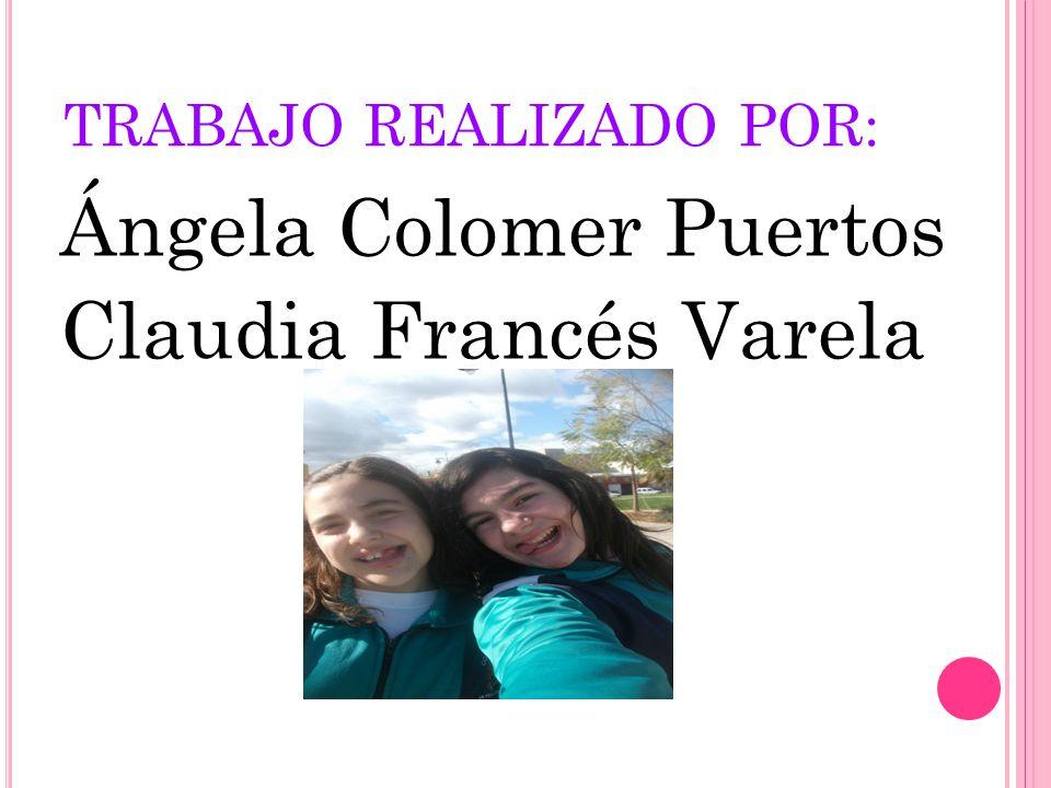 TRABAJO REALIZADO POR: Ángela Colomer Puertos Claudia Francés Varela