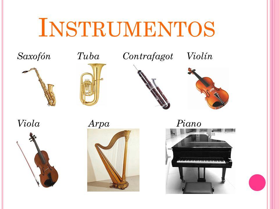 I NSTRUMENTOS Saxofón Tuba Contrafagot Violín Viola Arpa Piano