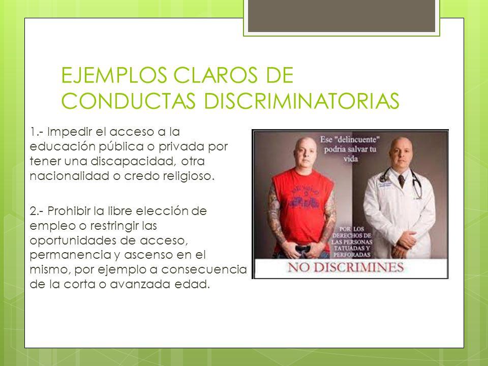 EJEMPLOS CLAROS DE CONDUCTAS DISCRIMINATORIAS 3.- Establecer diferencias en los salarios, las prestaciones y las condiciones laborales para trabajos iguales, como puede ocurrir con las mujeres.