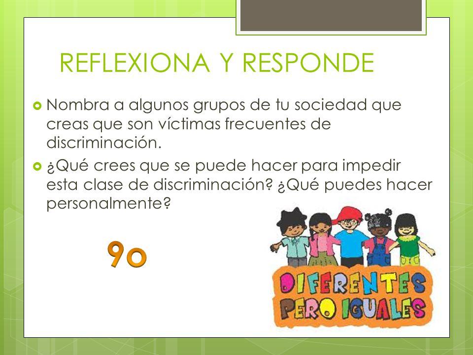REFLEXIONA Y RESPONDE ¿Qué factores te permiten discriminar a otras personas.