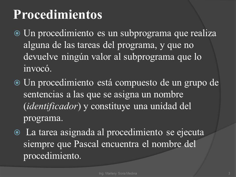Procedimientos Un procedimiento es un subprograma que realiza alguna de las tareas del programa, y que no devuelve ningún valor al subprograma que lo invocó.
