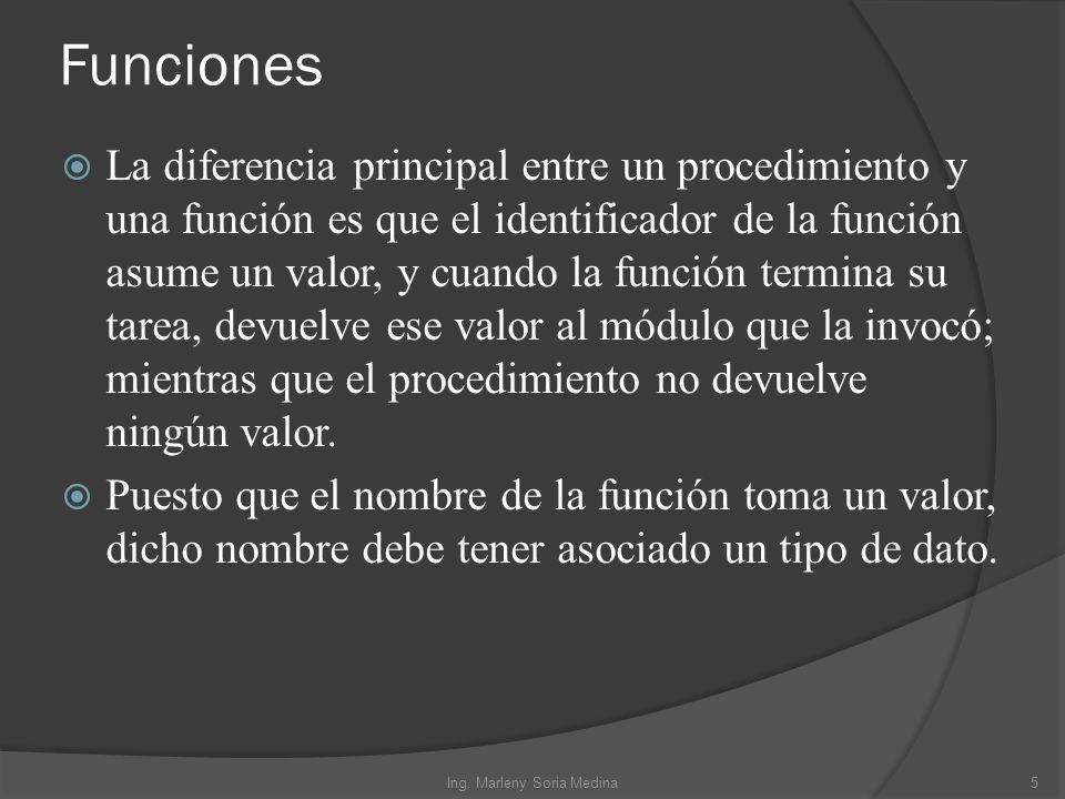 Funciones La diferencia principal entre un procedimiento y una función es que el identificador de la función asume un valor, y cuando la función termina su tarea, devuelve ese valor al módulo que la invocó; mientras que el procedimiento no devuelve ningún valor.
