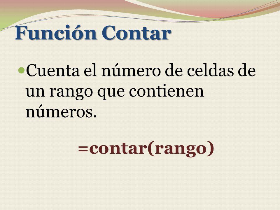 Función Contar Cuenta el número de celdas de un rango que contienen números. =contar(rango)
