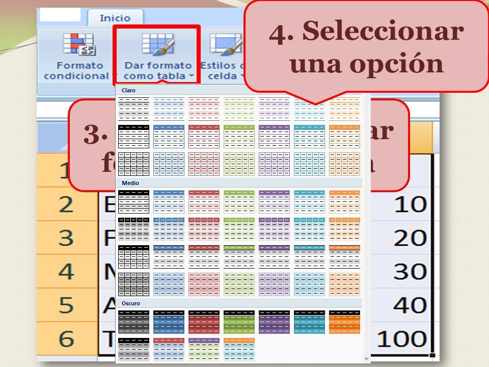 2. Ir a la ficha Inicio, grupo Estilos. 3. Elegir la opción Dar formato como tabla 4. Seleccionar una opción
