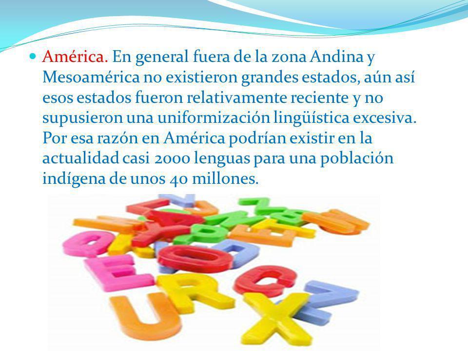 América. En general fuera de la zona Andina y Mesoamérica no existieron grandes estados, aún así esos estados fueron relativamente reciente y no supus