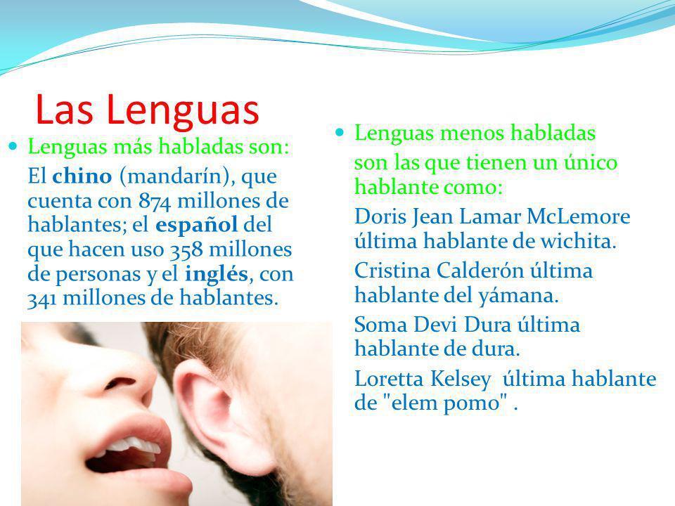 Las Lenguas Lenguas más habladas son: El chino (mandarín), que cuenta con 874 millones de hablantes; el español del que hacen uso 358 millones de pers