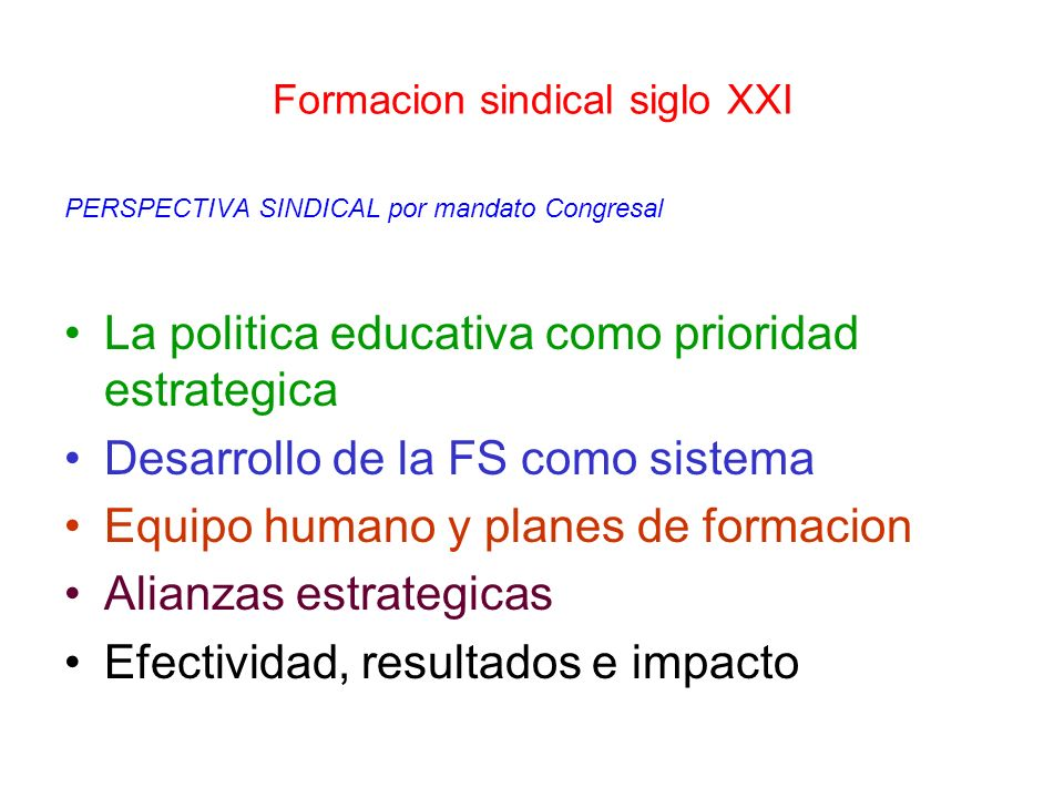 Formacion sindical siglo XXI PERSPECTIVA SINDICAL por mandato Congresal La politica educativa como prioridad estrategica Desarrollo de la FS como sist