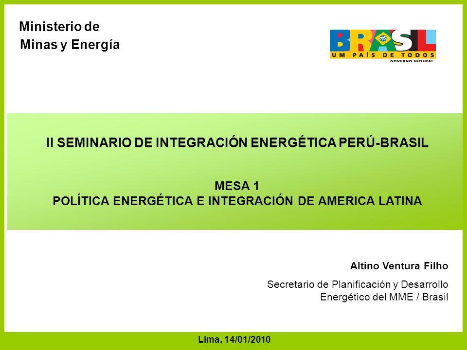 Altino Ventura Filho Secretario de Planificación y Desarrollo Energético del MME / Brasil II SEMINARIO DE INTEGRACIÓN ENERGÉTICA PERÚ-BRASIL MESA 1 PO