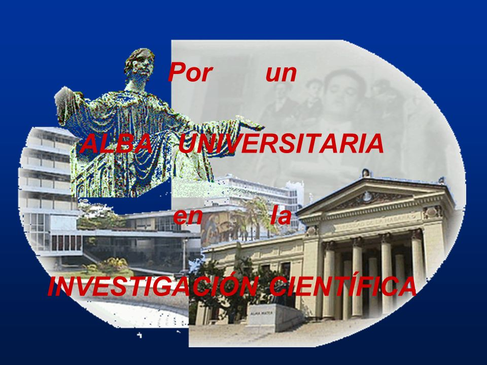 Porun ALBA UNIVERSITARIA enla INVESTIGACIÓN CIENTÍFICA