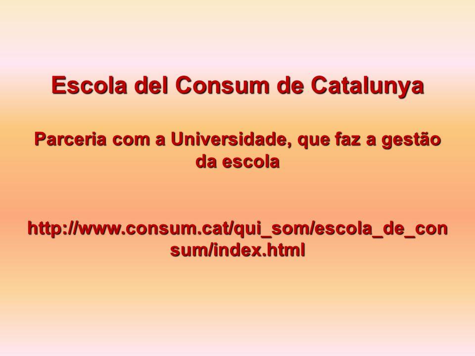 Escola del Consum de Catalunya Parceria com a Universidade, que faz a gestão da escola http://www.consum.cat/qui_som/escola_de_con sum/index.html