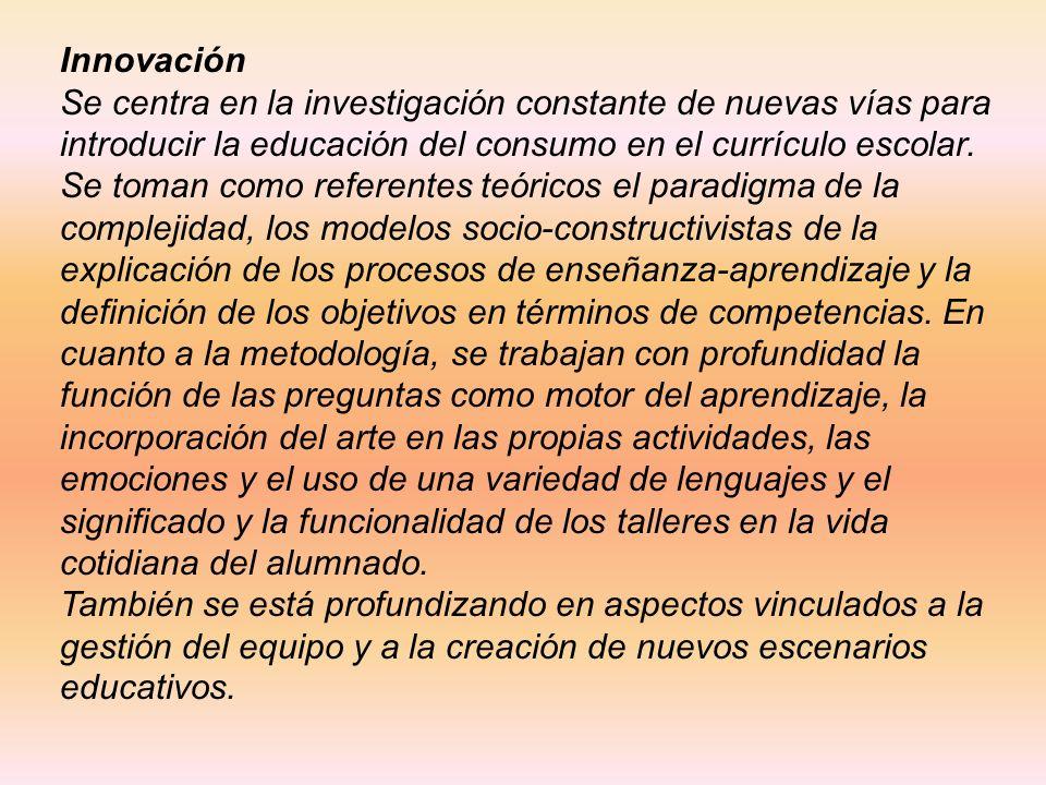 Innovación Se centra en la investigación constante de nuevas vías para introducir la educación del consumo en el currículo escolar.